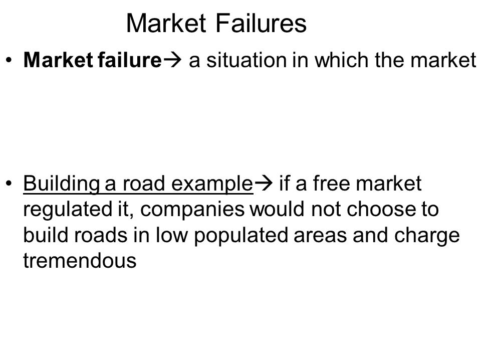 Market Failures Market failure a situation in which the market