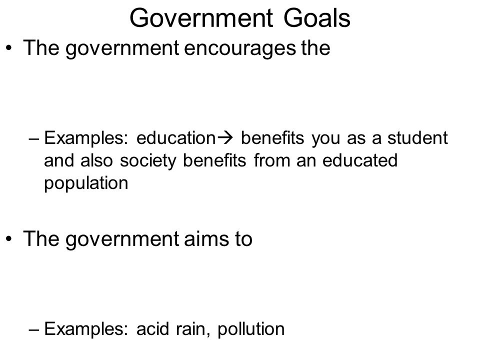 Government Goals The government encourages the The government aims to