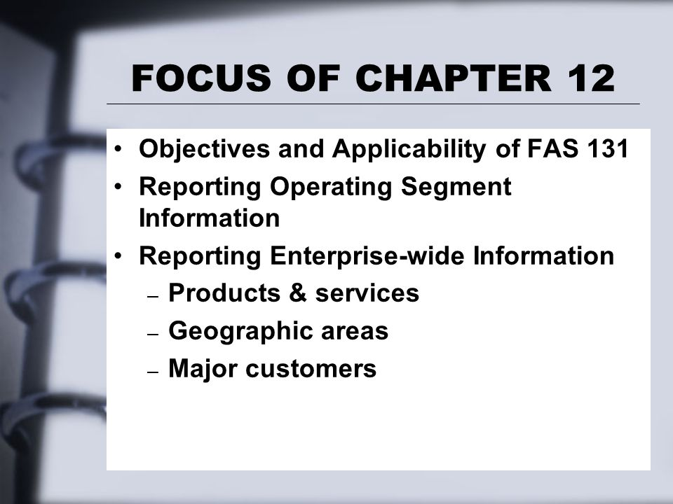 FOCUS OF CHAPTER 12 Objectives and Applicability of FAS 131
