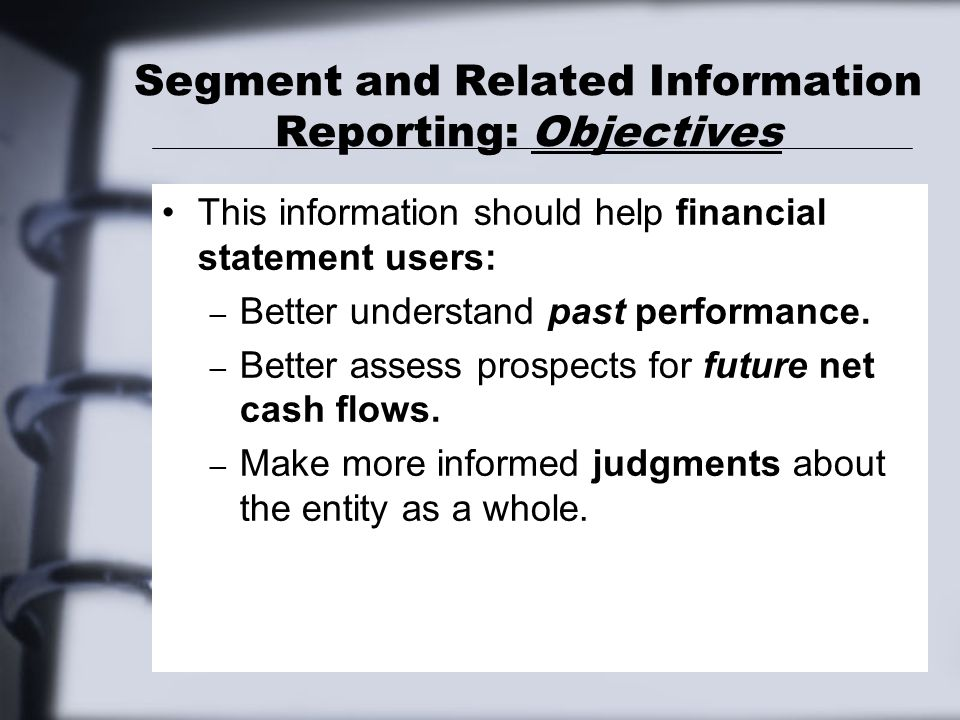 Segment and Related Information Reporting: Objectives