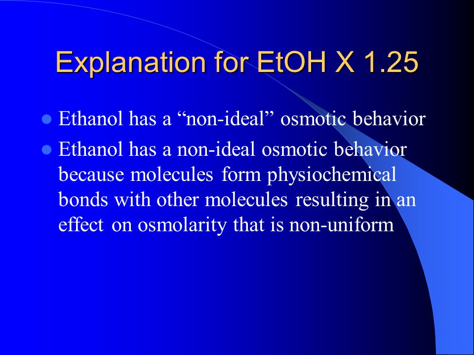 Explanation for EtOH X 1.25 Ethanol has a non-ideal osmotic behavior