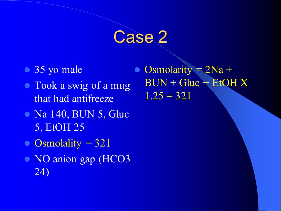 Case 2 35 yo male Took a swig of a mug that had antifreeze