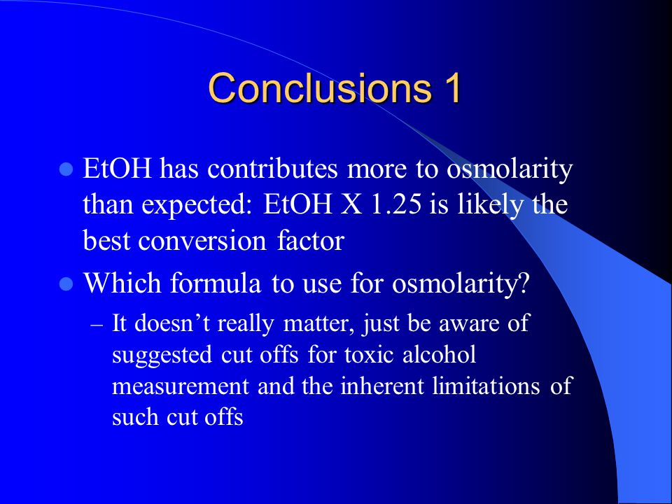 Conclusions 1 EtOH has contributes more to osmolarity than expected: EtOH X 1.25 is likely the best conversion factor.