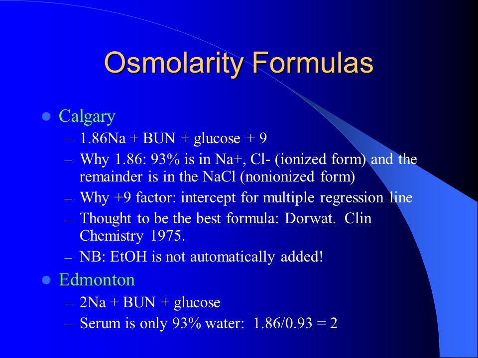 Osmolarity Formulas Calgary Edmonton 1.86Na + BUN + glucose + 9