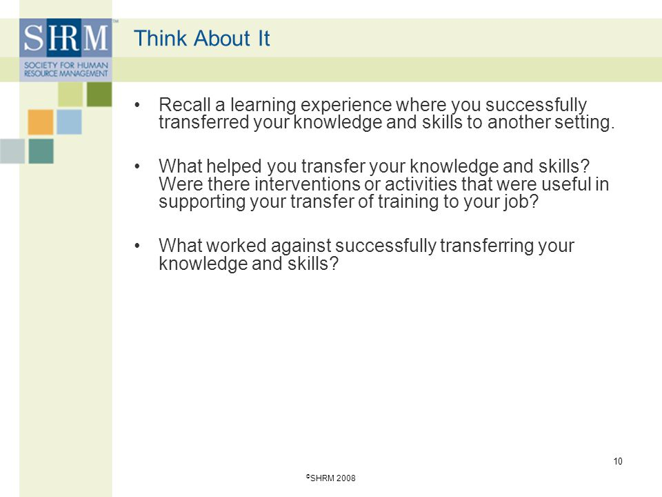 Think About It Recall a learning experience where you successfully transferred your knowledge and skills to another setting.