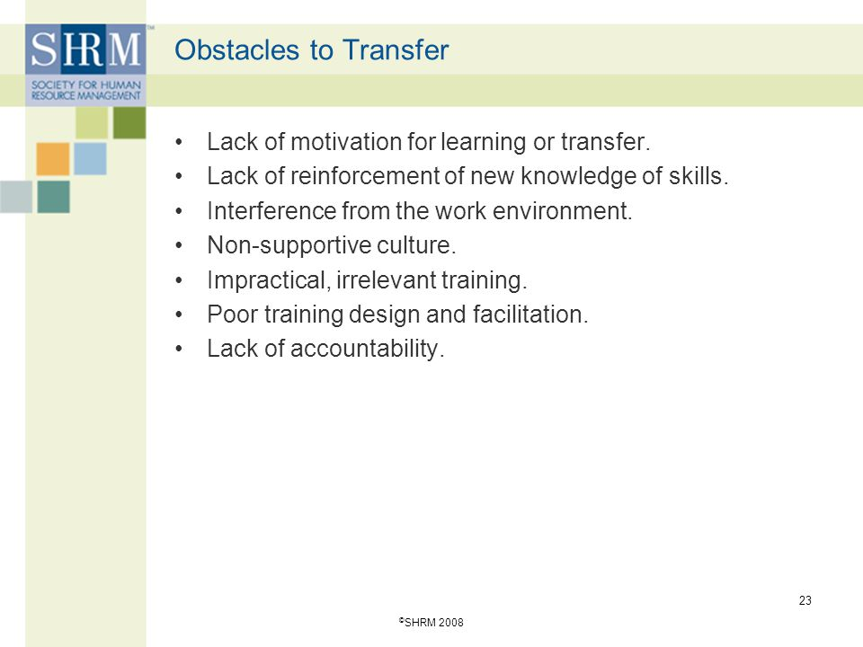 Obstacles to Transfer Lack of motivation for learning or transfer.