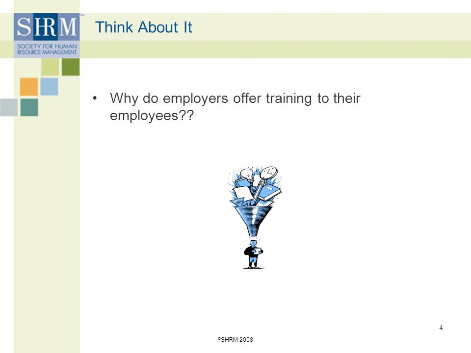 Think About It Why do employers offer training to their employees