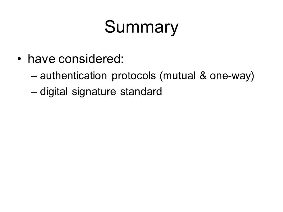 Summary have considered: authentication protocols (mutual & one-way)