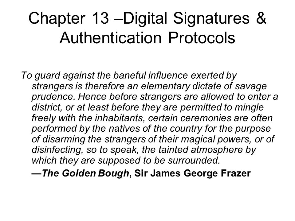 Chapter 13 –Digital Signatures & Authentication Protocols