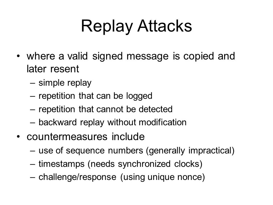 Replay Attacks where a valid signed message is copied and later resent