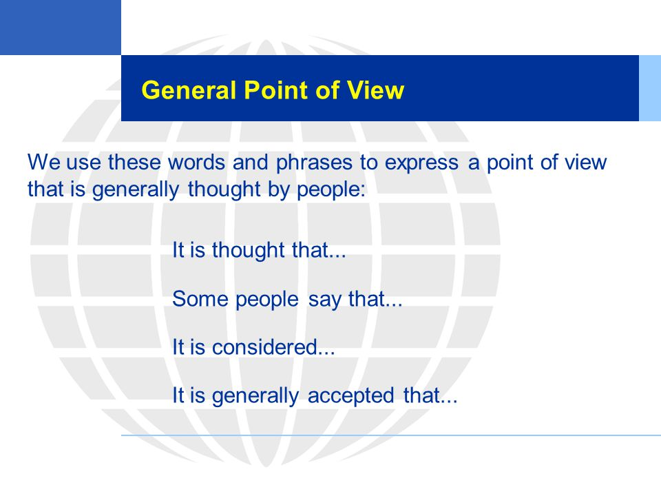 General Point of View We use these words and phrases to express a point of view that is generally thought by people: