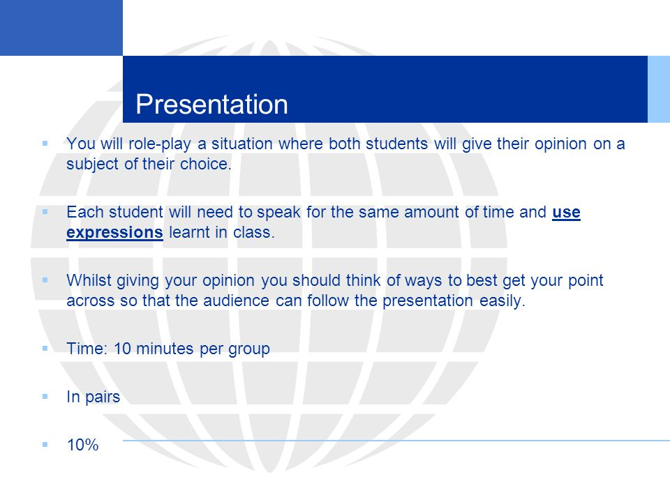 Presentation You will role-play a situation where both students will give their opinion on a subject of their choice.