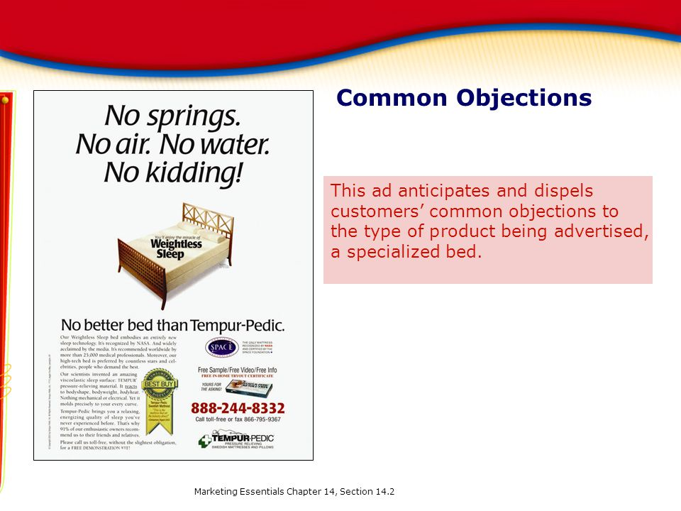 Common Objections This ad anticipates and dispels customers' common objections to the type of product being advertised, a specialized bed.