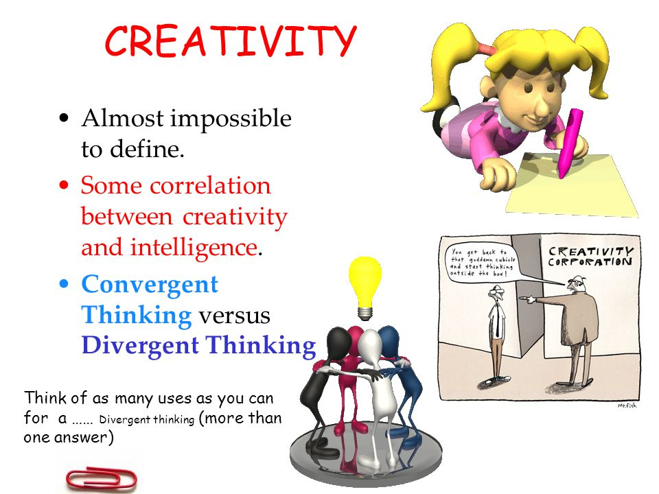 CREATIVITY Almost impossible to define.