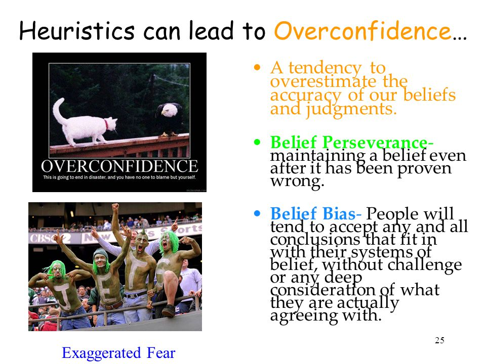 Heuristics can lead to Overconfidence…