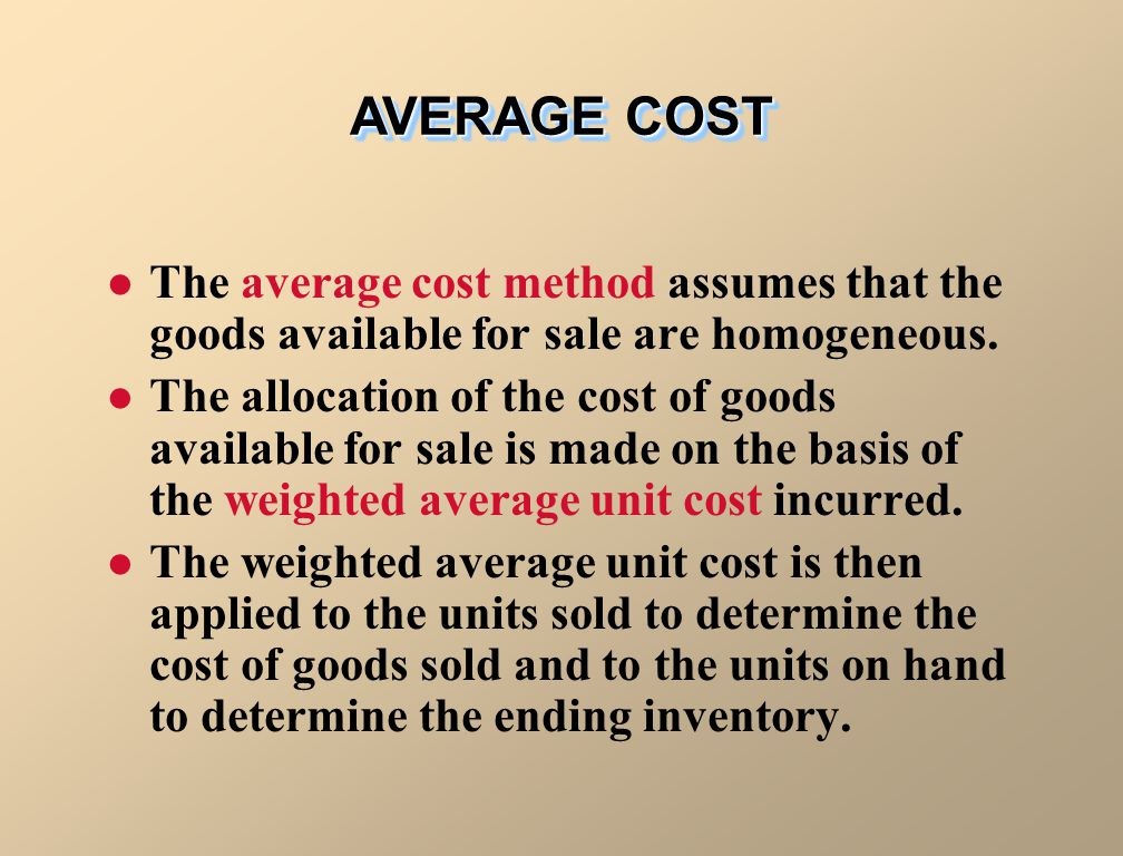 AVERAGE COST The average cost method assumes that the goods available for sale are homogeneous.