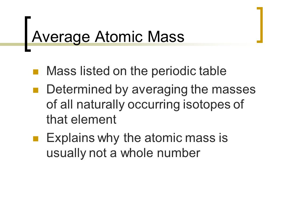 Average Atomic Mass Mass listed on the periodic table