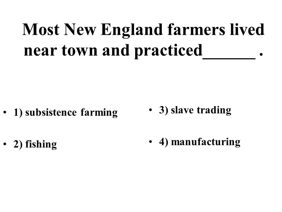Most New England farmers lived near town and practiced______ .