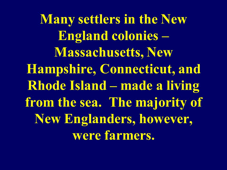 Many settlers in the New England colonies – Massachusetts, New Hampshire, Connecticut, and Rhode Island – made a living from the sea.