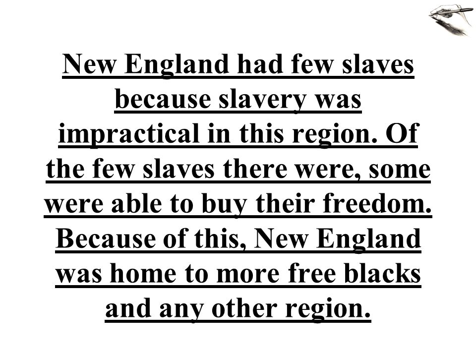 New England had few slaves because slavery was impractical in this region.