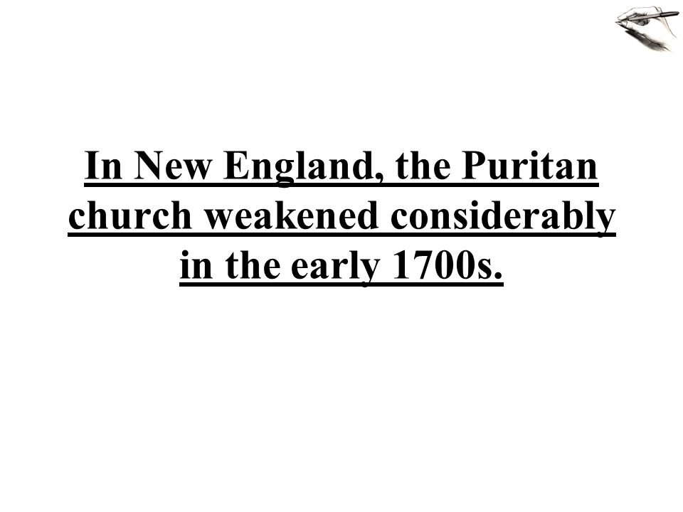 In New England, the Puritan church weakened considerably in the early 1700s.