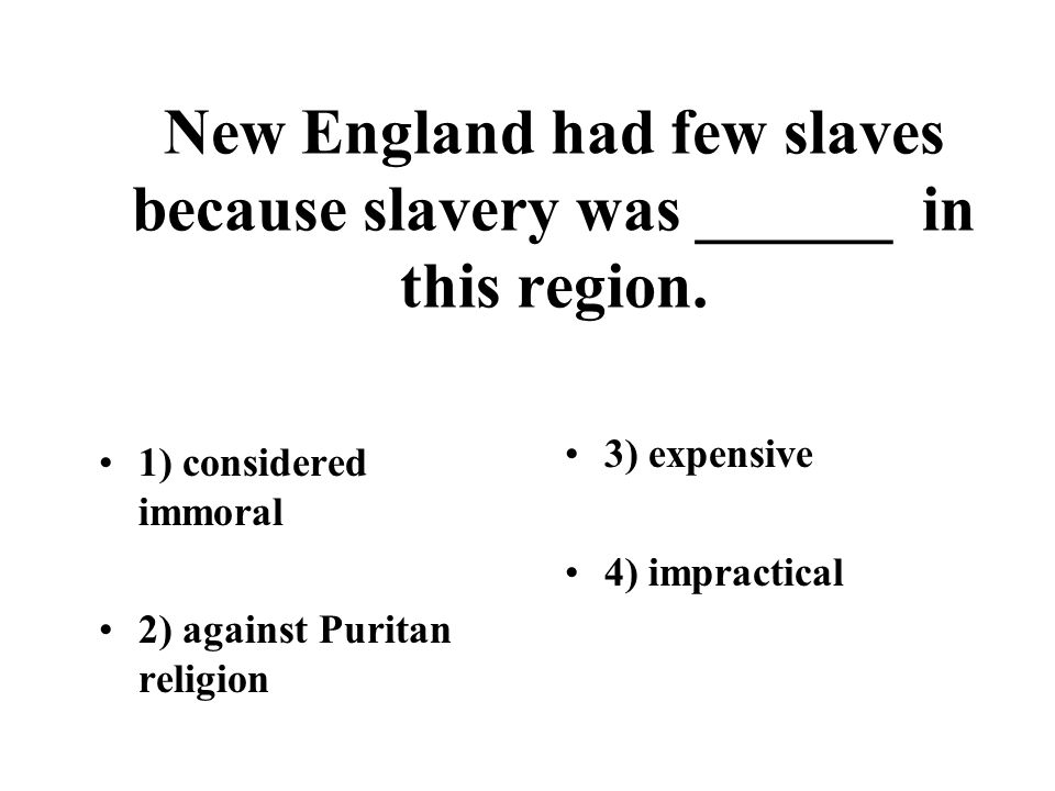 New England had few slaves because slavery was ______ in this region.