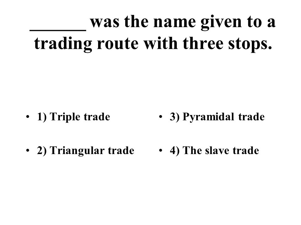 ______ was the name given to a trading route with three stops.