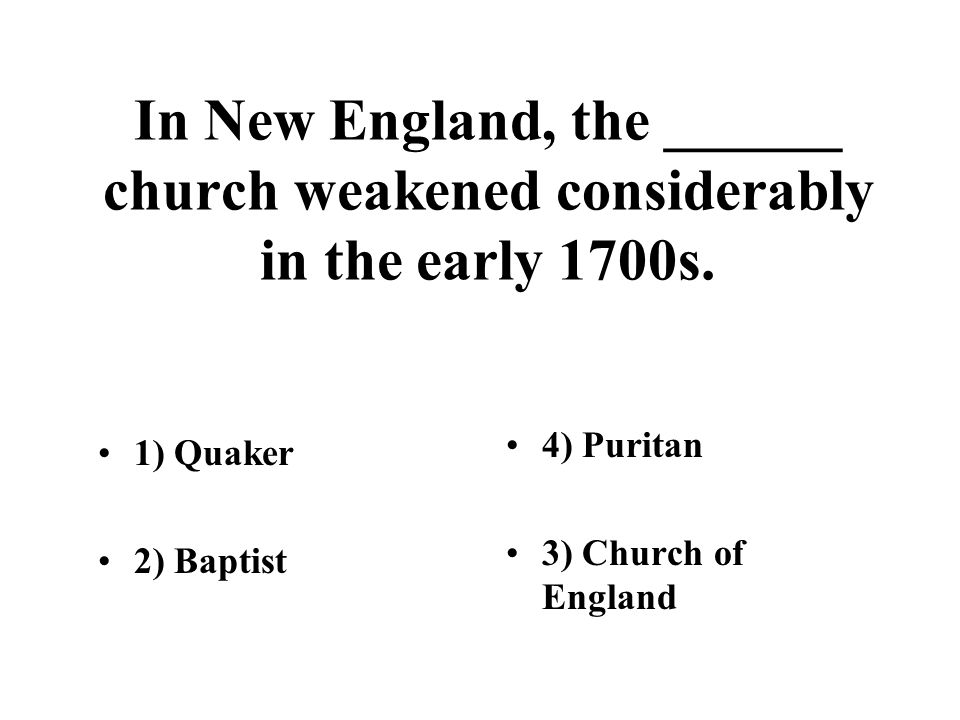 In New England, the ______ church weakened considerably in the early 1700s.