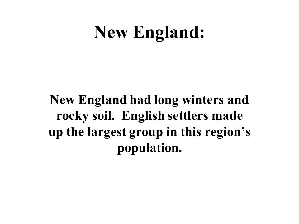 New England: New England had long winters and rocky soil.