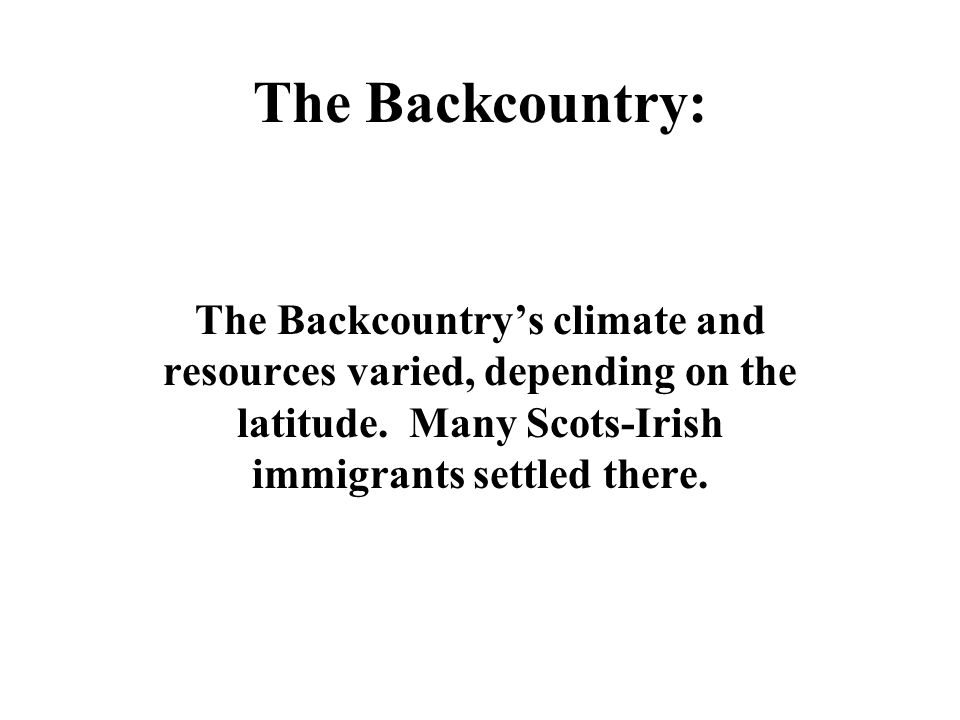 The Backcountry: The Backcountry's climate and resources varied, depending on the latitude.