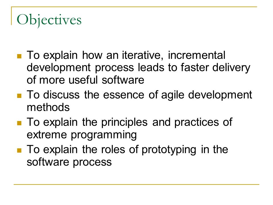 Objectives To explain how an iterative, incremental development process leads to faster delivery of more useful software.