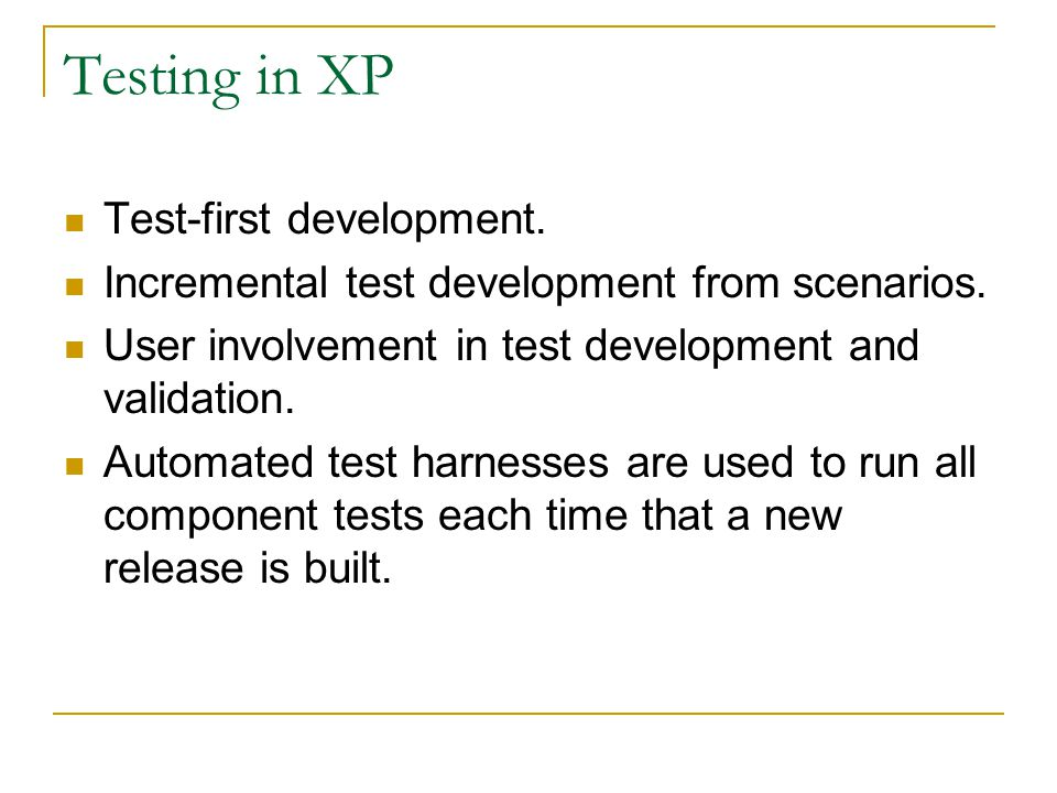 Testing in XP Test-first development.