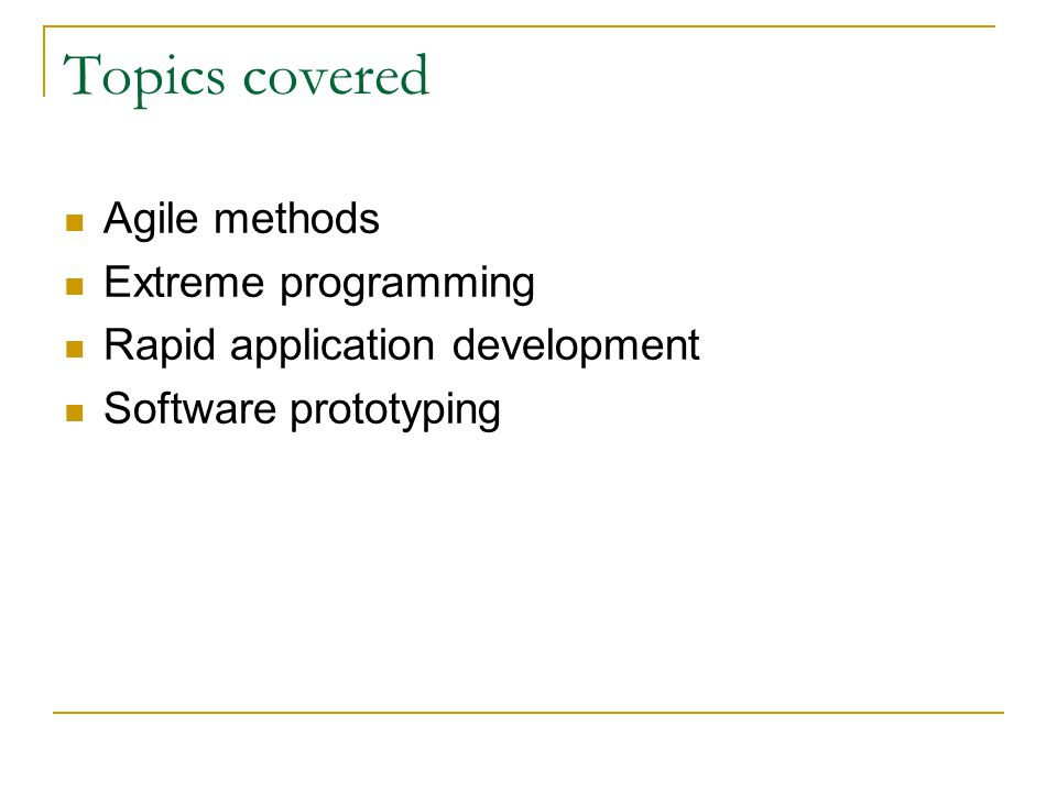 Topics covered Agile methods Extreme programming