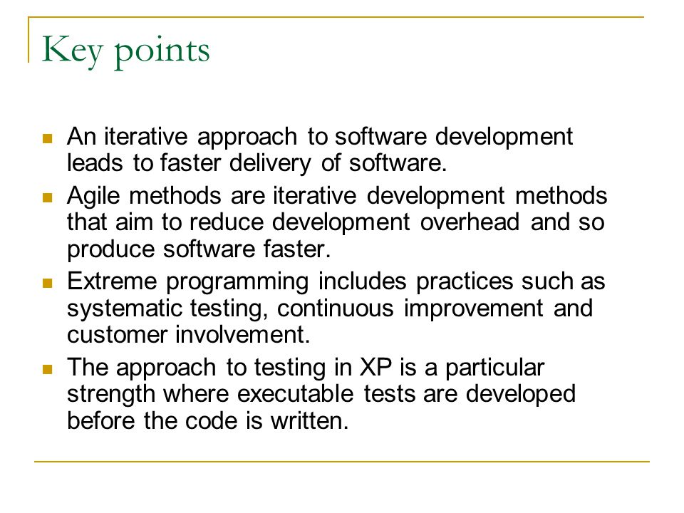 Key points An iterative approach to software development leads to faster delivery of software.