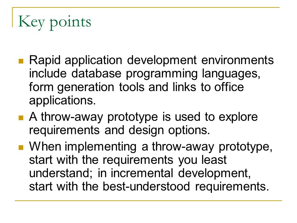Key points Rapid application development environments include database programming languages, form generation tools and links to office applications.