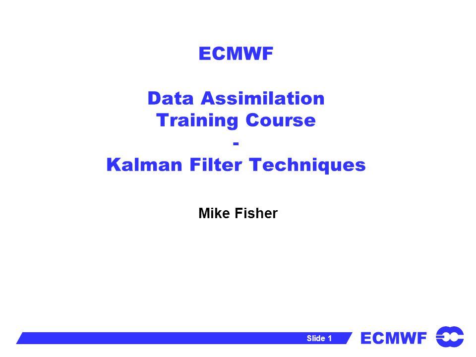 ECMWF Data Assimilation Training Course - Kalman Filter Techniques
