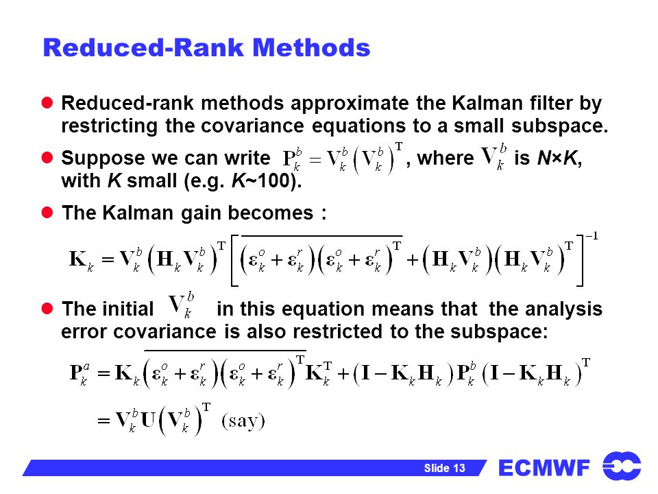Reduced-Rank Methods Reduced-rank methods approximate the Kalman filter by restricting the covariance equations to a small subspace.
