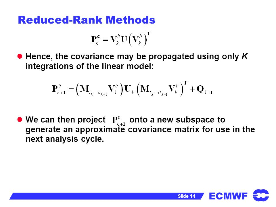 Reduced-Rank Methods Hence, the covariance may be propagated using only K integrations of the linear model: