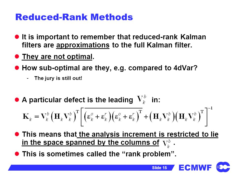 Reduced-Rank Methods It is important to remember that reduced-rank Kalman filters are approximations to the full Kalman filter.