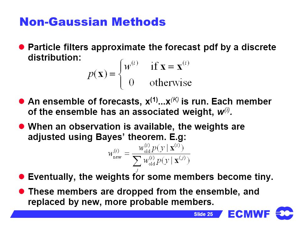 Non-Gaussian Methods Particle filters approximate the forecast pdf by a discrete distribution: