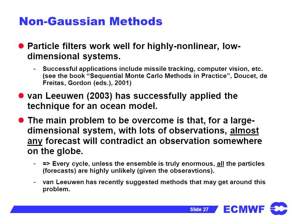 Non-Gaussian Methods Particle filters work well for highly-nonlinear, low- dimensional systems.