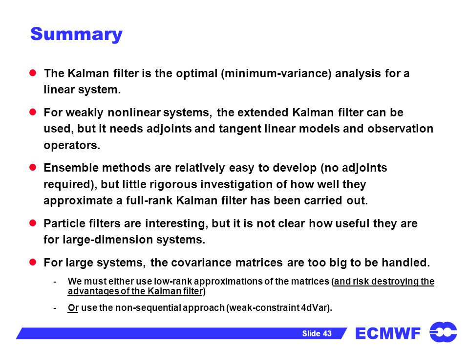 Summary The Kalman filter is the optimal (minimum-variance) analysis for a linear system.