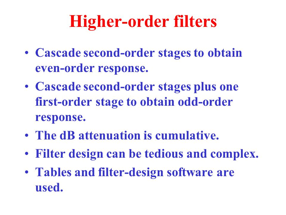 Higher-order filters Cascade second-order stages to obtain even-order response.