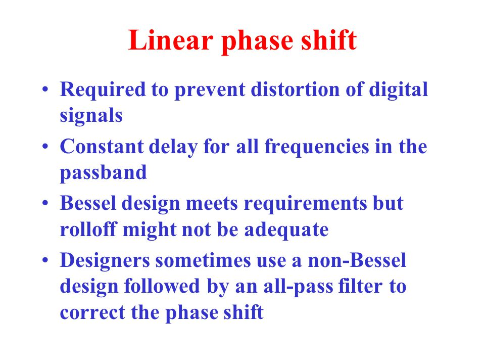 Linear phase shift Required to prevent distortion of digital signals