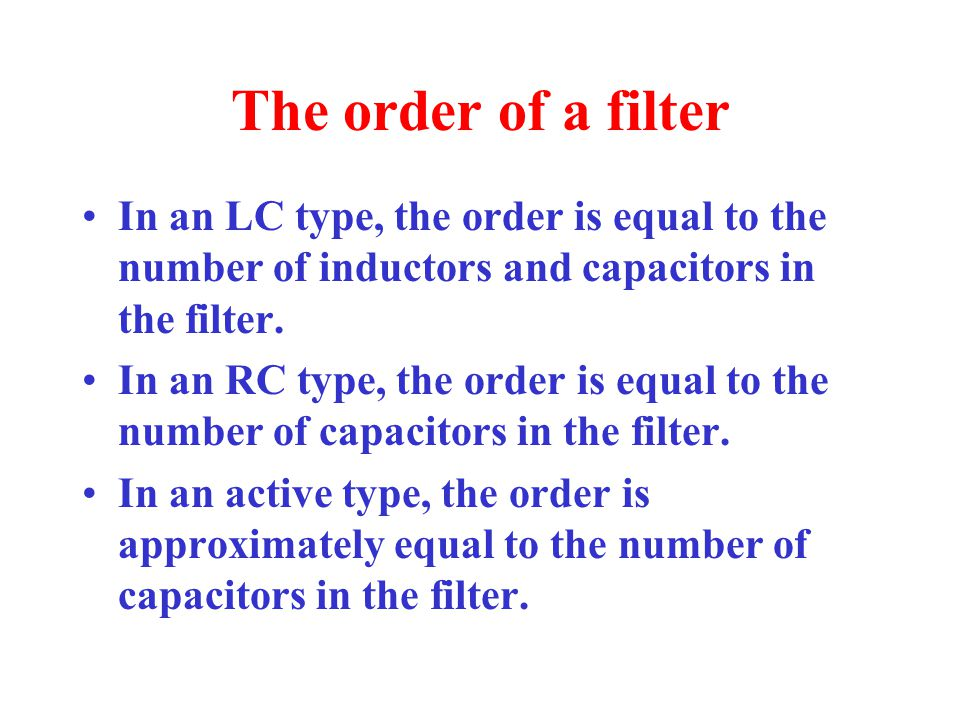 The order of a filter In an LC type, the order is equal to the number of inductors and capacitors in the filter.