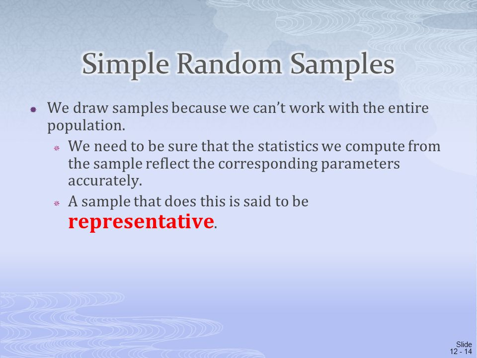 Simple Random Samples We draw samples because we can't work with the entire population.