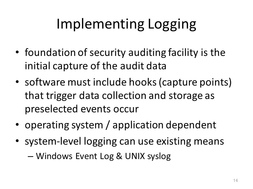 Implementing Logging foundation of security auditing facility is the initial capture of the audit data.
