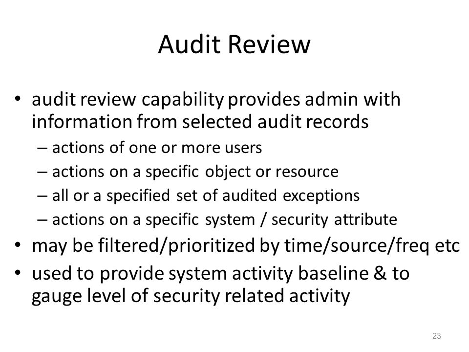 Audit Review audit review capability provides admin with information from selected audit records. actions of one or more users.