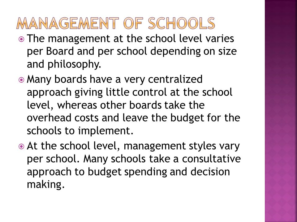 Management of schools The management at the school level varies per Board and per school depending on size and philosophy.