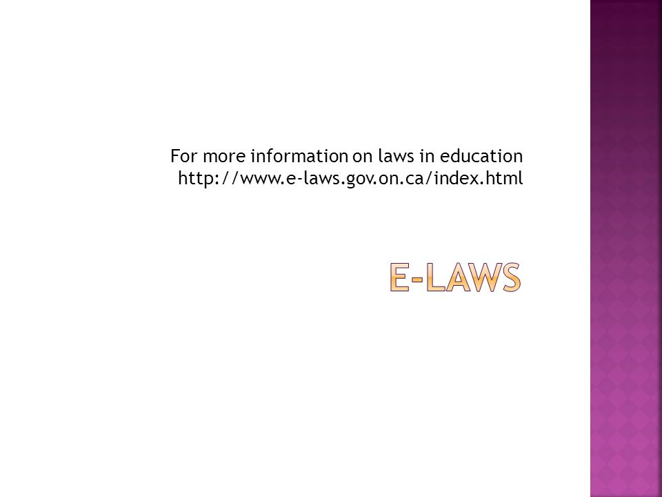 For more information on laws in education http://www. e-laws. gov. on